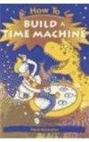 How to Build a Time Machine (How To... (Hardcover Franklin Watts))