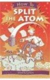 How to Split the Atom (How To... (Hardcover Franklin Watts))