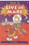 How to Live on Mars (How To... (Hardcover Franklin Watts))