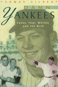 Damn Yankees: Casey, Yogi, Whitey and the Mick