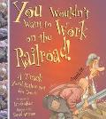 You Wouldn't Want to Work on the Railroad A Track You'd Rather Not Go Down