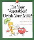 Eat Your Vegetables! Drink Your Milk!