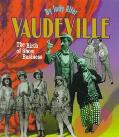 Vaudeville The Birth of Show Business