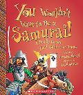 You Wouldn't Want to Be a Samurai!: A Deadly Career You'd Rather Not Pursue (You Wouldn't Wa...