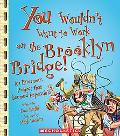 You Wouldn't Want to Work on the Brooklyn Bridge!: An Enormous Project That Seemed Impossibl...