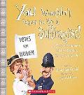 You Wouldn't Want to Be a Suffragist!: A Protest Movement Thats Rougher Than You Expected