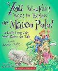 You Wouldnt Want to Explore With Marco Polo!: A Really Long Trip Youd Rather Not Take (You W...