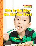 This Is the Way We Eat Our Food (Scholastic News Nonfiction Readers)