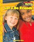 Lets Be Friends (Scholastic News Nonfiction Readers)