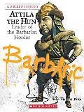 Attila the Hun: Leader of the Barbarian Hordes