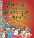 You Wouldn't Want to Be a Shakespearean Actor!: Some Roles You Might Not Want to Play (You W...