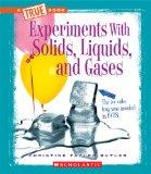 Experiments with Solids, Liquids, and Gases (True Books)