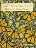Extraordinary Life The Story of a Monarch Butterfly