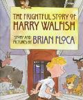 Frightful Story of Harry Walfish - Brian Floca - Hardcover