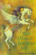 I Rode a Horse of Milk White Jade - Diane Lee Wilson - Hardcover
