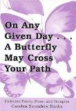 On Any Given Day...a Butterfly May Cross Your Path: Collective Poetry, Prose, And Thoughts