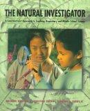 The Natural Investigator: A Constructivist Approach to the Teaching of Elementary and Middle...