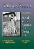 All Our Futures Principles and Resources for Social Work Practice in a Global Era