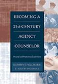 Becoming a 21st Century Agency Counselor Personal and Professional Explorations