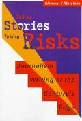 Telling Stories, Taking Risks: Journalism Writing at the Century's Edge