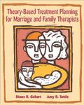 Theory-Based Treatment Planning for Marriage and Family Therapists Integrating Theory and Pr...