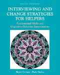 Interviewing and Change Strategies for Helpers With Infotrac Fundamental Skills and Cognitiv...