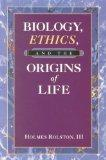 Biology, Ethics, and the Origins of Life