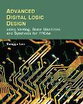 Advanced Digital Logic Design Using Verilog, State Machines, and Synthesis for FPGAs