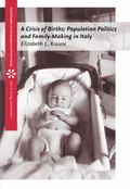 Crisis of Births Population Politics and Family-Making in Italy