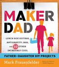 Maker Dad : Lunch Box Guitars, Anti-Gravity Jars, and 23 Other Incredibly Cool Projects You ...