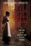 Terrible Typhoid Mary : The Most Harmless and yet Most Dangerous Woman in America: A True St...