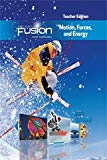Science Fusion Motion Forces and Energy Module I (grades 6-8) Teacher Edition 2017