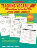 Teaching Vocabulary: Differentiated Instruction With Leveled Graphic Organizers: 40+ Reprodu...