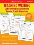 Teaching Writing: Differentiated Instruction With Leveled Graphic Organizers: 40+ Reproducib...