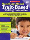 Month-by-Month Trait-Based Writing Instruction: Ready-to-Use Lessons and Strategies for Weav...