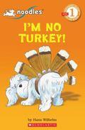 Noodles: I'm No Turkey!