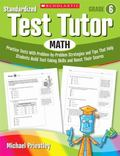 Standardized Test Tutor: Math: Grade 6: Practice Tests With Problem-by-Problem Strategies an...