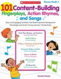 101 Content-Building Fingerplays, Action Rhymes, and Songs: Easy and Engaging Activities Tha...