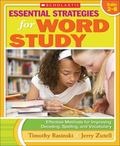 Essential Strategies for Word Study : Effective Methods for Improving Decoding, Spelling, an...