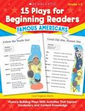 15 Plays for Beginning Readers: Famous Americans: Fluency-Building Plays With Activities Tha...