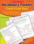 Vocabulary Packets: Greek & Latin Roots: Ready-to-Go Learning Packets That Teach 40 Key Root...