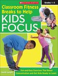 Classroom Fitness Breaks to Help Kids Focus: Fun-and-Easy Exercises for the Classroom That B...