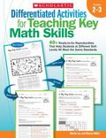 Differentiated Activities for Teaching Key Math Skills: Grades 2-3: 40+ Ready-to-Go Reproduc...
