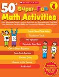 50+ Super-Fun Math Activities: Grade 4: Easy Standards-Based Lessons, Activities, and Reprod...