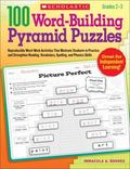 100 Word-Building Pyramid Puzzles : Reproducible Word-Work Activities That Motivate Students...