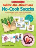 Follow-the-Directions: No-Cook Snacks : Easy and Healthy Step-by-Step Recipes That Help Chil...