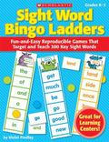 Sight Word Bingo Ladders: Fun-and-Easy Reproducible Games That Target and Teach 300 Key Sigh...
