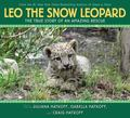 Leo, the Snow Leopard : The True Story of an Amazing Rescue