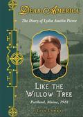 Like the Willow Tree : The Diary of Lydia Amelia Pierce, Portland, Maine 1918
