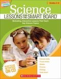 Science Lessons for the SMART Board: Grades 4-6: Motivating, Interactive Lessons That Teach ...